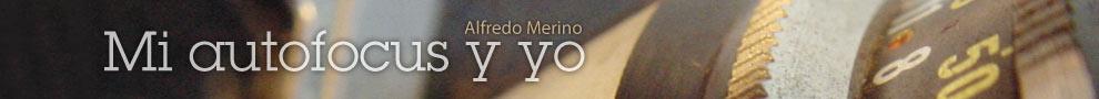 Blog Blog Mi autofocus y yo, por Alfredo Merino